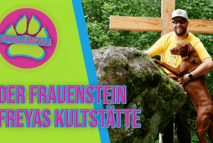 Wandern mit Nala - Der Frauenstein - Freyas - Kultstätte